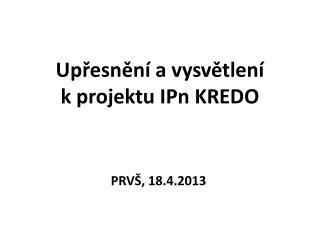 Upřesnění a vysvětlení  k projektu  IPn  KREDO