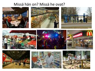 Missä hän on? Missä he ovat?