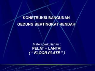 """Materi perkuliahan : PELAT – LANTAI ( """" FLOOR PLATE """" )"""