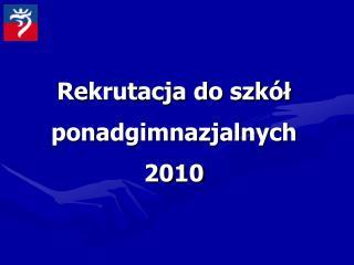 Rekrutacja do szkół ponadgimnazjalnych 2010
