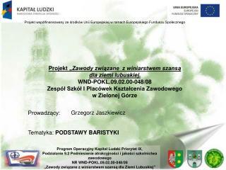 """Projekt """" Zawody związane  z winiarstwem szansą  dla ziemi lubuskiej. WND-POKL.09.02.00-048/08"""