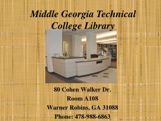 80 Cohen Walker Dr. Room A108 Warner Robins, GA 31088 Phone: 478-988-6863