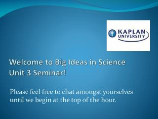 Welcome to Big Ideas in Science Unit 3 Seminar!