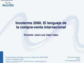 Incoterms 2000. El lenguaje de la compra-venta internacional Ponente: José Luis Cabo Cabo
