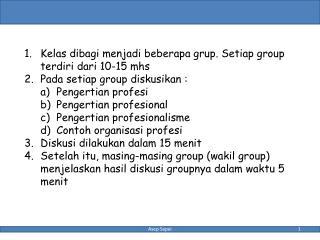 Kelas dibagi menjadi beberapa grup. Setiap group terdiri dari 10-15 mhs