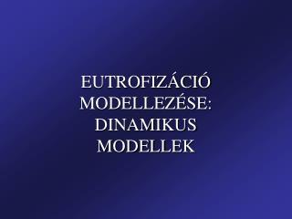 EUTROFIZ�CI� MODELLEZ�SE:  DINAMIKUS MODELLEK