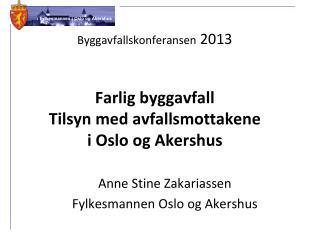 Byggavfallskonferansen  2013 Farlig byggavfall Tilsyn med avfallsmottakene  i Oslo og Akershus