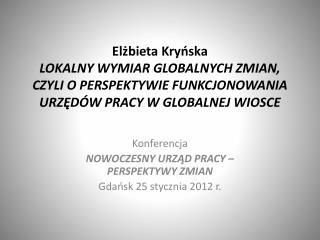 Konferencja NOWOCZESNY URZĄD PRACY – PERSPEKTYWY ZMIAN Gdańsk 25 stycznia 2012 r.
