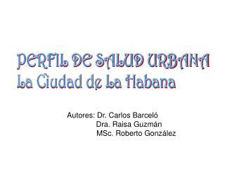 Autores: Dr. Carlos Barceló                 Dra. Raisa Guzmán