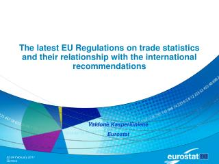 The latest EU Regulations on trade statistics and their relationship with the international recommendations