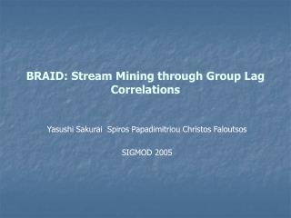 BRAID: Stream Mining through Group Lag Correlations