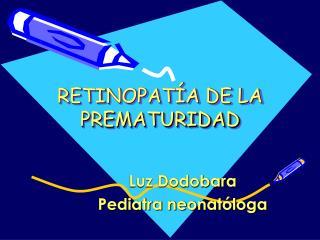 RETINOPATÍA DE LA PREMATURIDAD