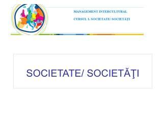 SOCIETATE/ SOCIETĂŢI