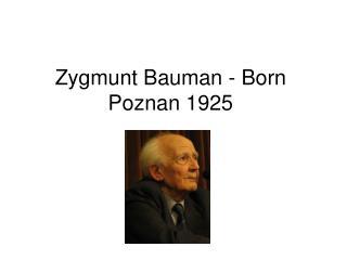 Zygmunt Bauman - Born Poznan 1925