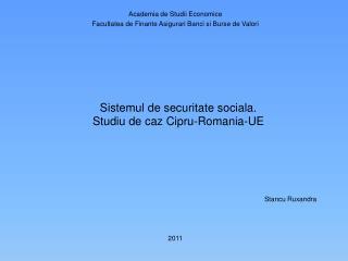 Sistemul  d e  securitate sociala . Studiu  de  caz Cipru -Romania-UE
