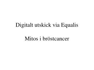Digitalt utskick via Equalis Mitos i br�stcancer