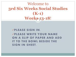 Welcome to  3rd Six Weeks Social Studies (K-1)  Weeks 13-18 !