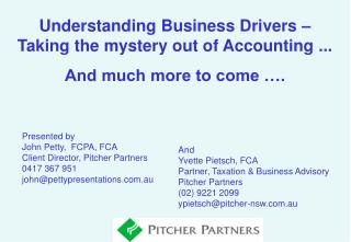 Understanding Business Drivers – Taking the mystery out of Accounting ... And much more to come ….