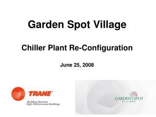 Garden Spot Village Chiller Plant Re-Configuration June 25, 2008