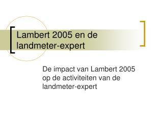 Lambert 2005 en de landmeter-expert