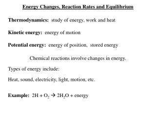 Energy Changes, Reaction Rates and Equilibrium Thermodynamics:   study of energy, work and heat