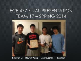ECE 477 Final Presentation Team 17  ?  Spring 2014