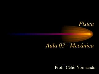 Física  Aula 03 - Mecânica