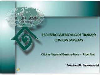 RED IBEROAMERICANA DE TRABAJO CON LAS FAMILIAS Organismo No Gubernamental
