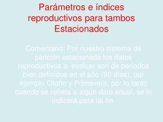 Parámetros e índices reproductivos para tambos Estacionados