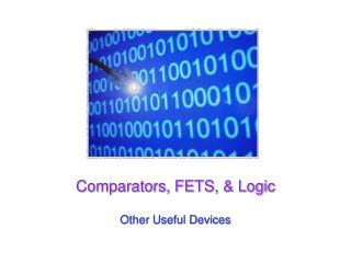 Comparators, FETS,  Logic