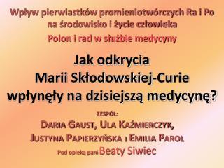 Jak odkrycia  Marii Skłodowskiej-Curie  wpłynęły na dzisiejszą medycynę?