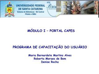 PROGRAMA DE CAPACITAÇÃO DO USUÁRIO Maria Bernardete Martins Alves Roberta Moraes de Bem