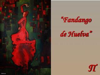 """""""Fandango  de Huelva"""""""