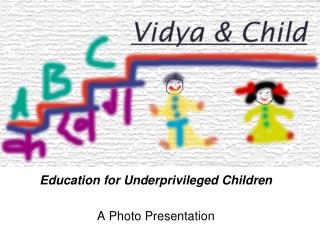 Education for Underprivileged Children A Photo Presentation