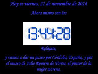Hoy es  viernes, 21 de noviembre de 2014 Ahora mismo son las  Relájate,