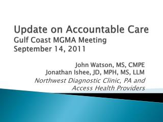 Update on Accountable  Care Gulf Coast MGMA Meeting September 14, 2011