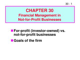 For-profit investor-owned vs. not-for-profit businesses Goals of the firm