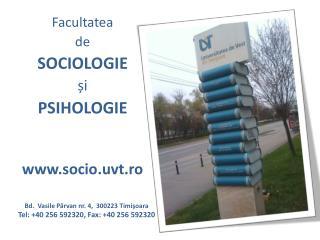 Bd . Vasile Pârvan  nr. 4,  300223  Timişoara Tel: +40 256 592320, Fax: +40 256 592320