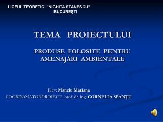 TEMA   PROIECTULUI PRODUSE  FOLOSITE  PENTRU AMENAJĂRI  AMBIENTALE