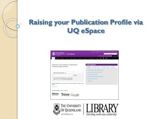 Raising your Publication  P rofile via UQ  eSpace