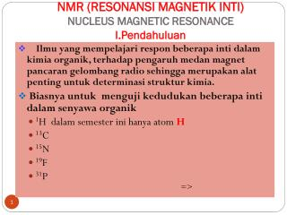 NMR (RESONANSI MAGNETIK INTI) NUCLEUS MAGNETIC RESONANCE I.Pendahuluan