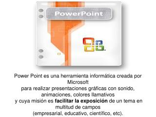 Power Point es una herramienta informática creada por Microsoft