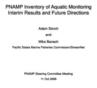 PNAMP Inventory of Aquatic Monitoring Interim Results and Future Directions Adam Storch and