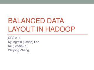BALANCED DATA LAYOUT IN HADOOP