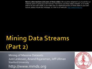 Mining Data Streams  (Part  2)