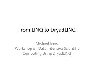 From LINQ to  DryadLINQ