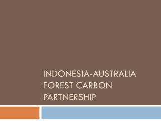 INDONESIA-Australia forest carbon partnership