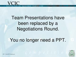 Team Presentations have been replaced by a Negotiations Round.   You no longer need a PPT.