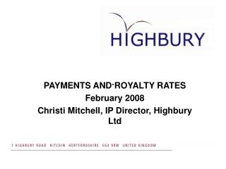 PAYMENTS AND ROYALTY RATES February 2008 Christi Mitchell, IP Director, Highbury Ltd