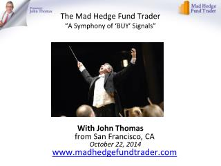 "The Mad Hedge Fund Trader ""A Symphony of  'BUY ' Signals"""